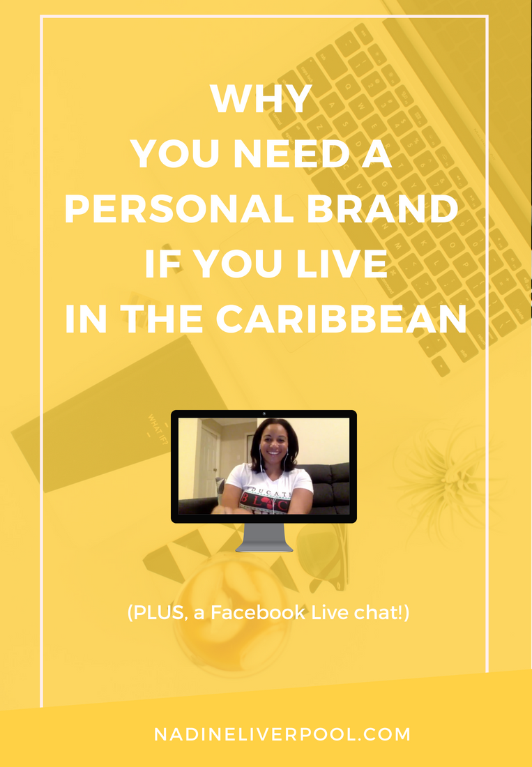 Why You Need a Personal Brand if You Live in the Caribbean | Nadineliverpool.com