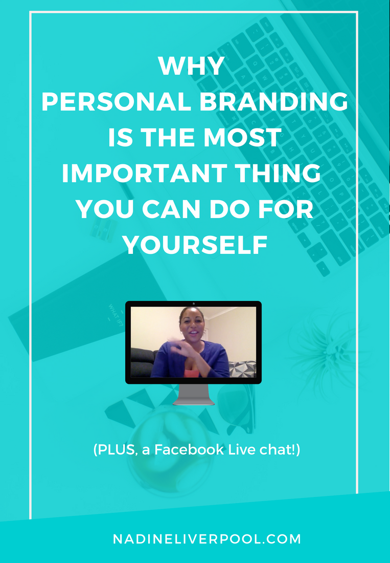 Why Personal Branding is the Most Important Thing You Can Do for Yourself | Nadineliverpool.com