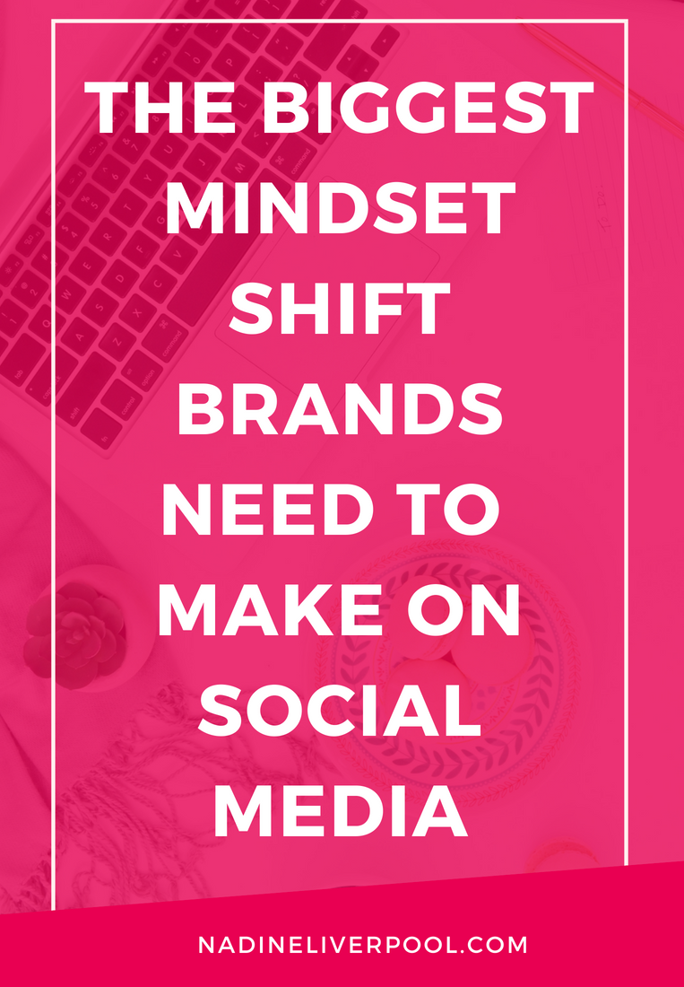 The Biggest Mindset Shift Brands Need to Make on Social Media | Nadineliverpool.com