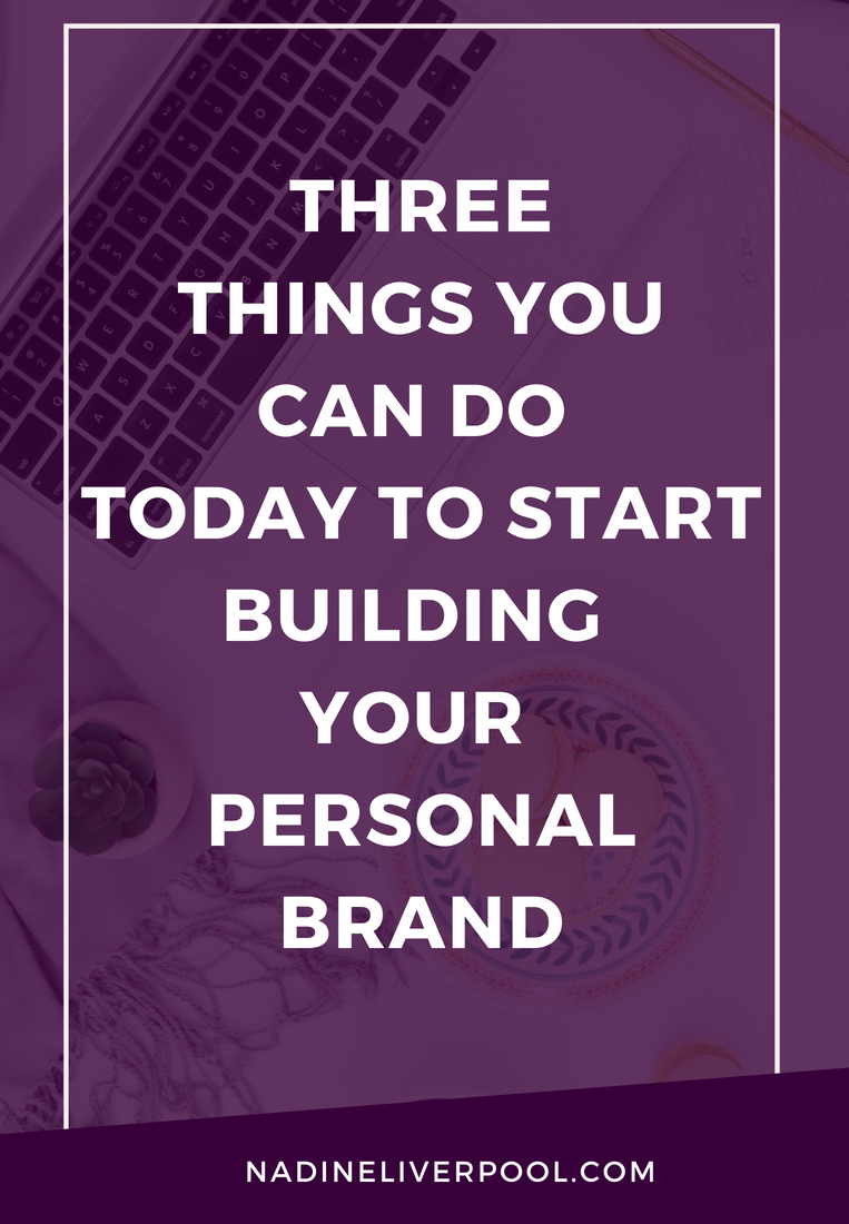 3 Things You Can Do to Start Building Your Personal Brand | Nadineliverpool.com