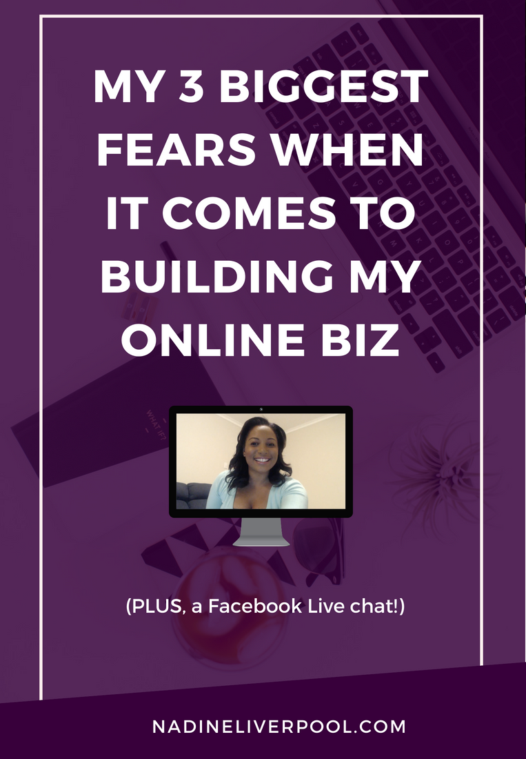 My 3 Biggest Fears When It Comes to Building My Business | Nadineliverpool.com