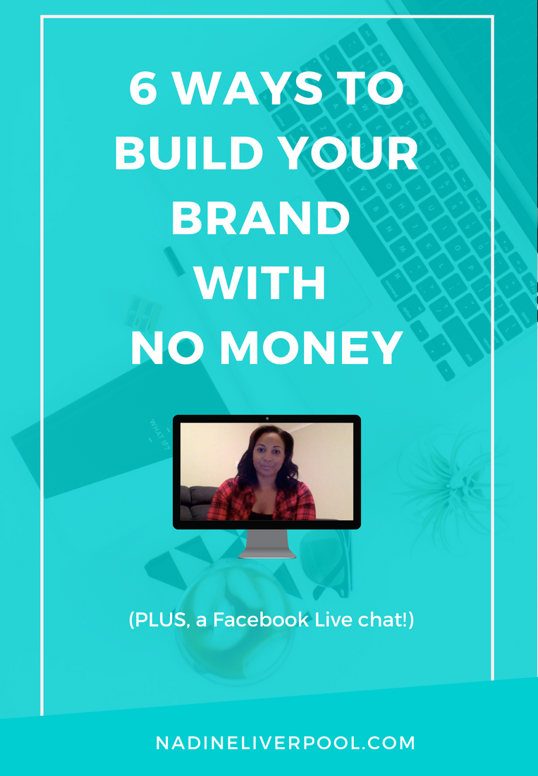 6 Ways to Build Your Brand With No Money | Nadineliverpool.com