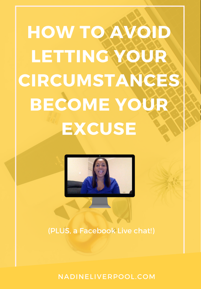 How to Avoid Letting Your Circumstance Become Your Excuse | Nadineliverpool.com