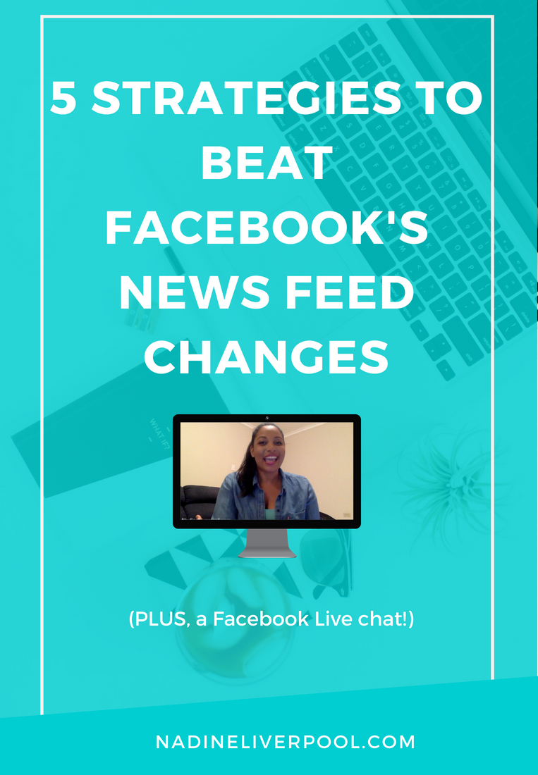 5 Strategies to Beat Facebook's News Feed Changes | Nadineliverpool.com