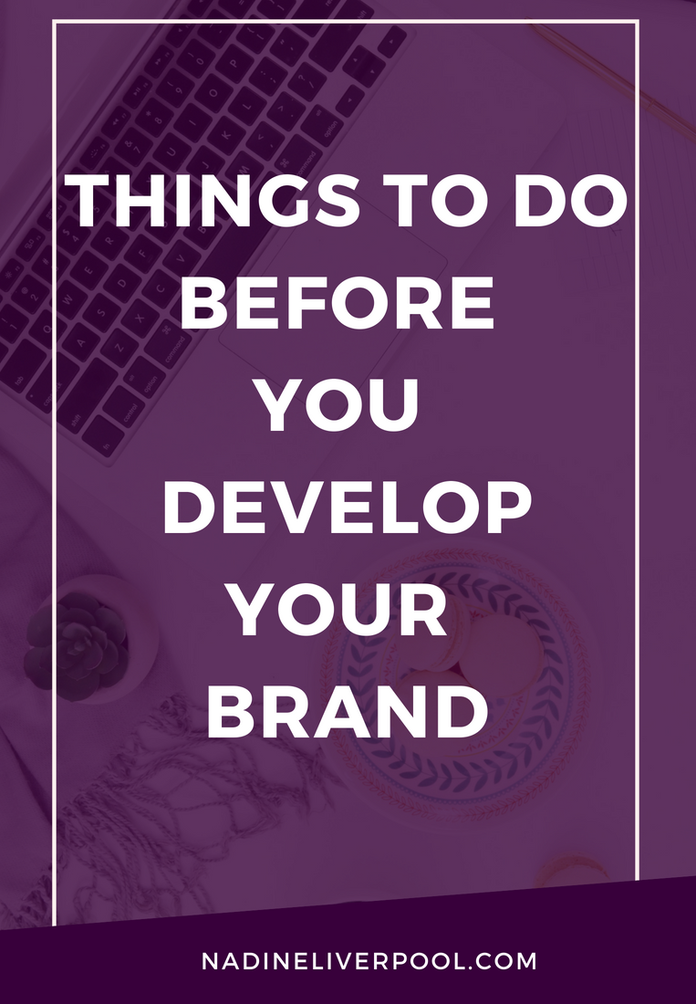 Things to Do Before You Develop Your Brand | Nadineliverpool.com