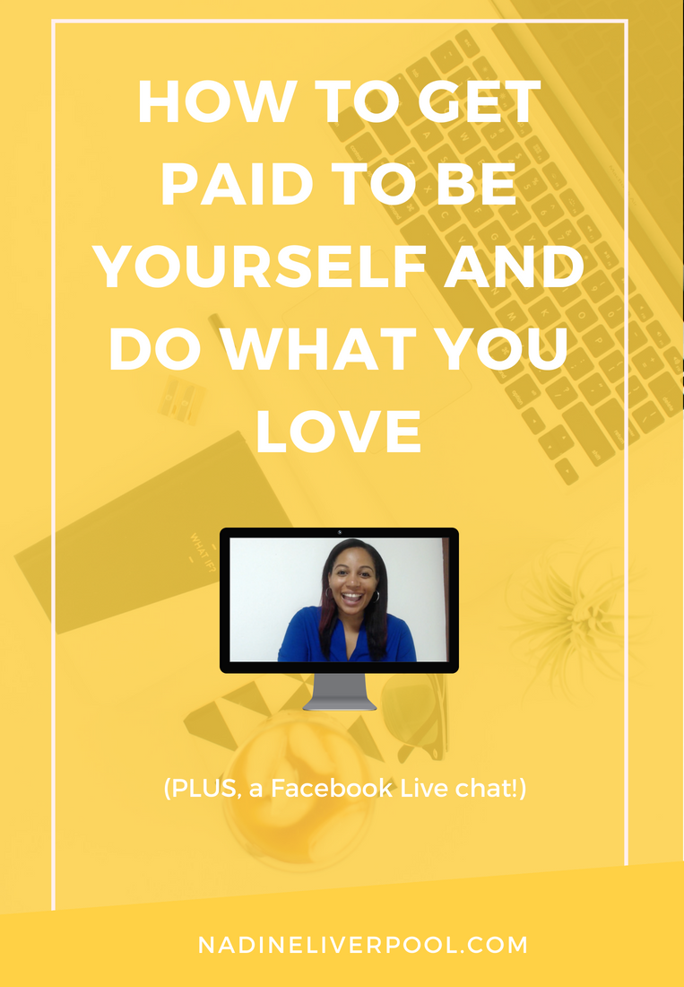How to Get Paid to Be Yourself and Do What You Love | Nadineliverpool.com