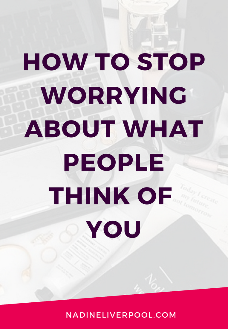 Do you ever worry about what people think about you? This blog post breaks down three ways for you to stop worrying about what people think of you. | Nadineliverpool.com