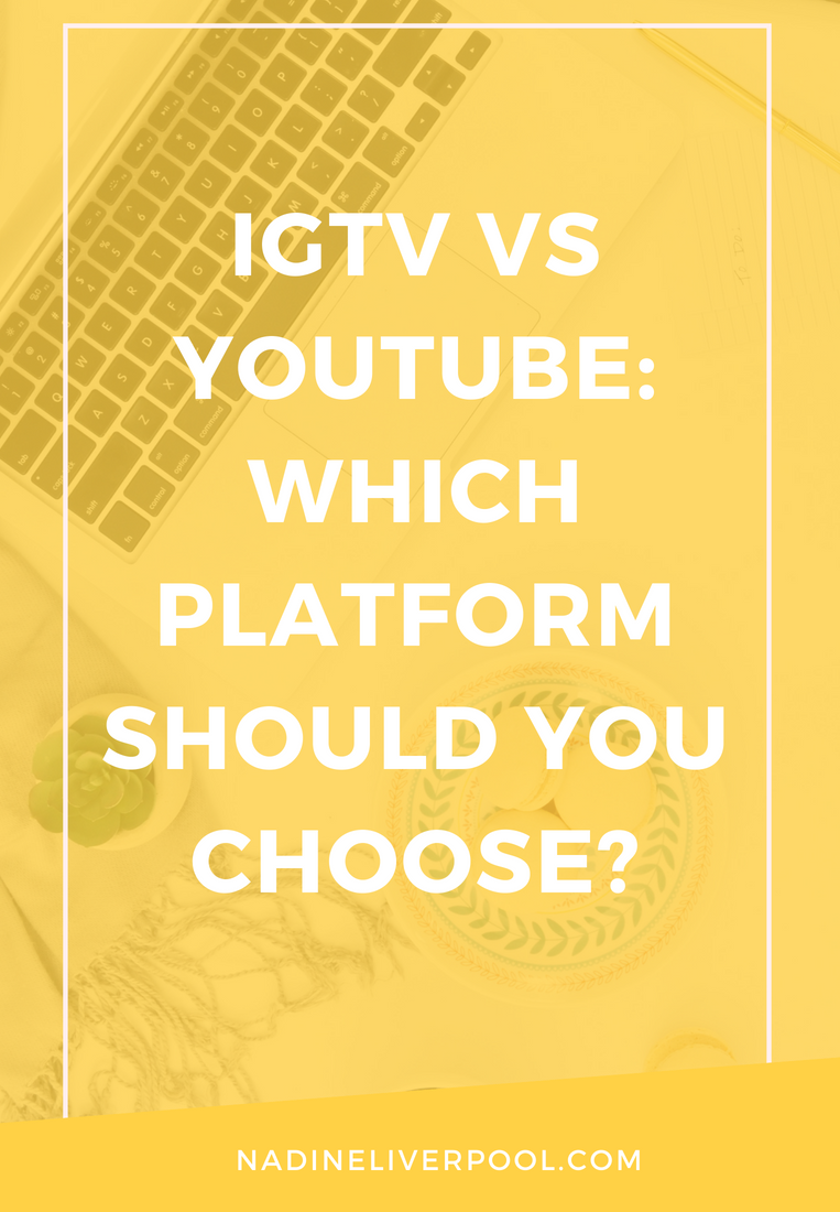 IGTV vs YouTube: Which Platform Should You Choose? | Nadineliverpool.com